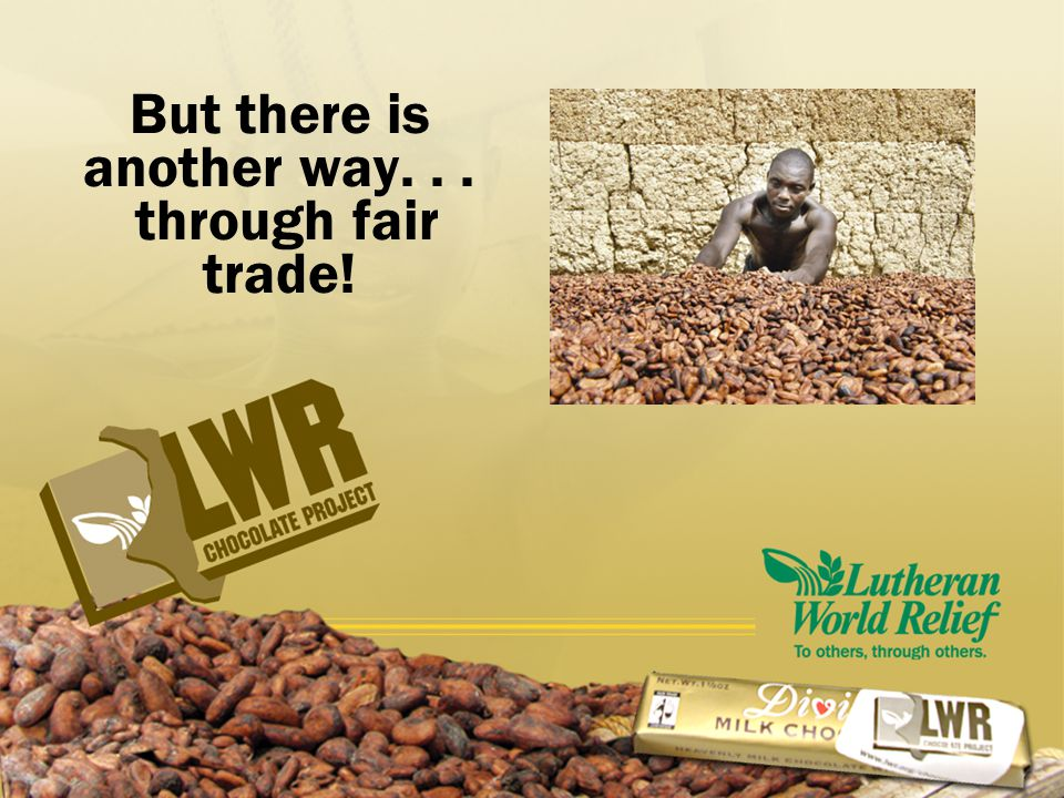 Fair trade means that the farmers get a fair price for their crop.