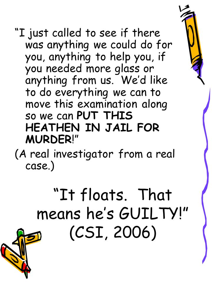 """It floats. That means he's GUILTY!"" (CSI, 2006) ""I just called to see if there was anything we could do for you, anything to help you, if you needed"