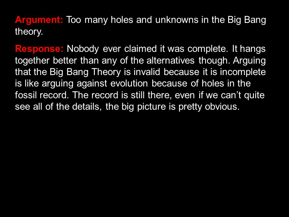 Argument: Too many holes and unknowns in the Big Bang theory.