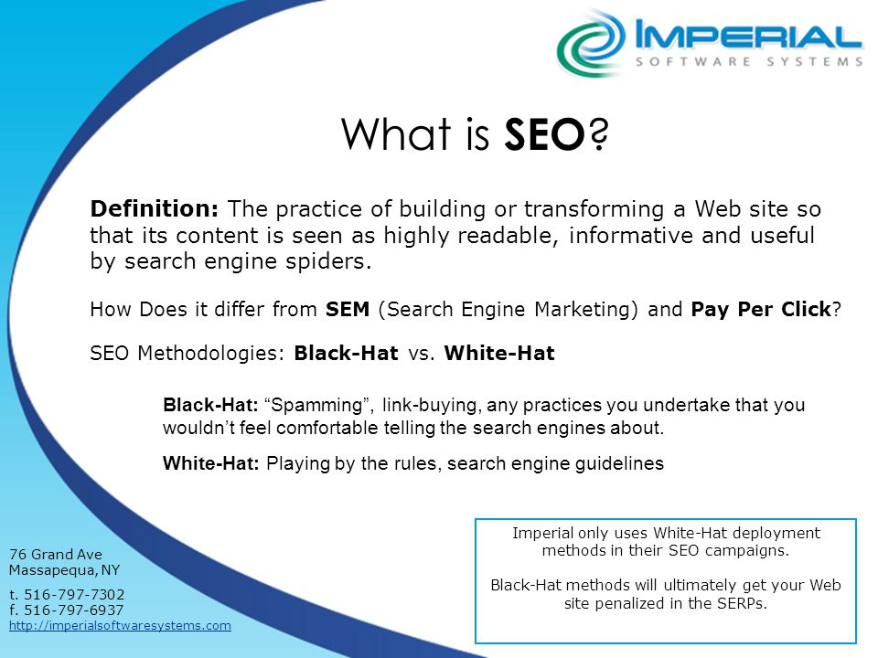 What is SEO . Imperial only uses White-Hat deployment methods in their SEO campaigns.