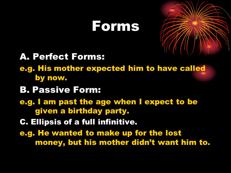 Forms A. Perfect Forms: e.g. His mother expected him to have called by now.