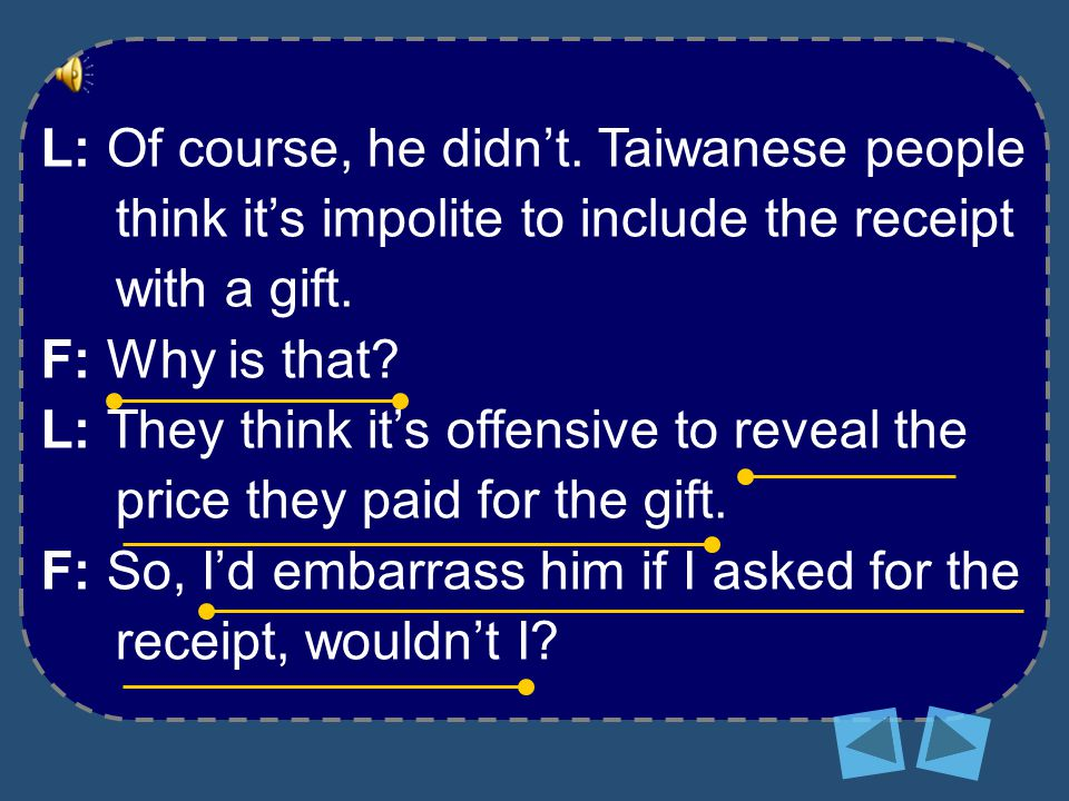 L: Of course, he didn't. Taiwanese people think it's impolite to include the receipt with a gift.
