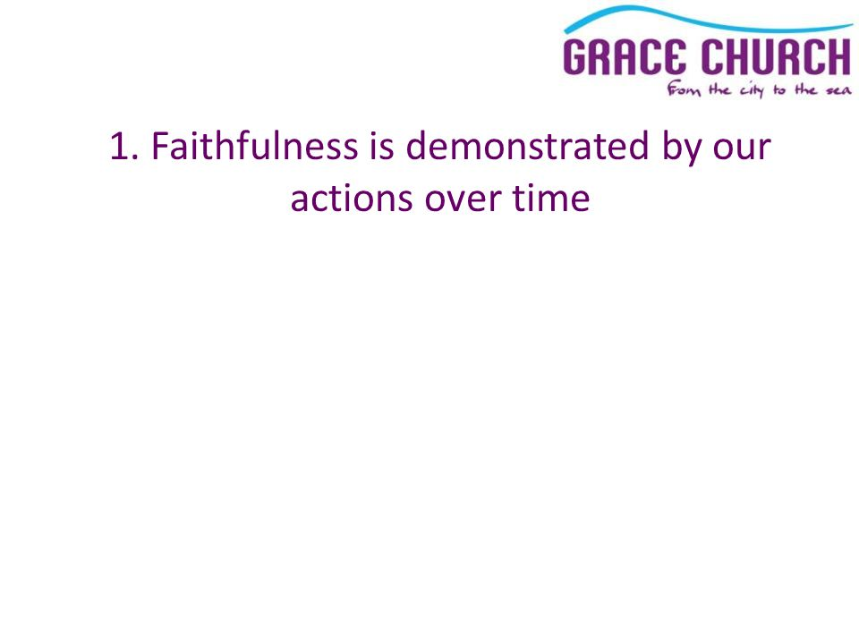 1. Faithfulness is demonstrated by our actions over time