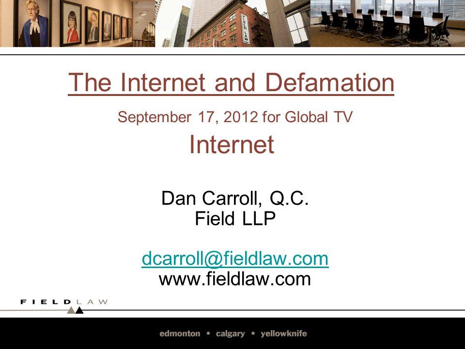 The Internet and Defamation September 17, 2012 for Global TV Internet Dan Carroll, Q.C.