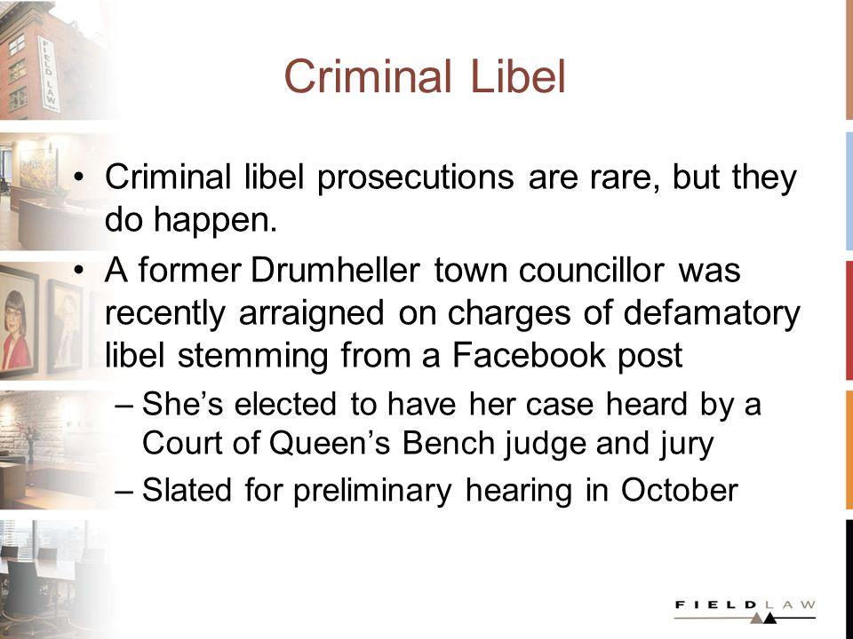 Criminal Libel Criminal libel prosecutions are rare, but they do happen.