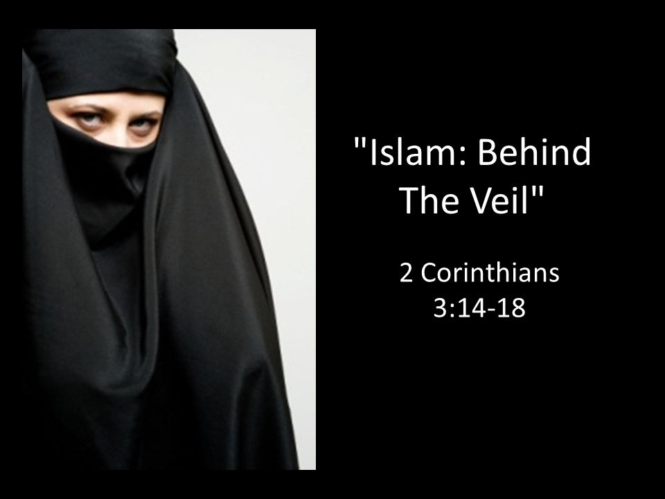 Islam: Behind The Veil 2 Corinthians 3:14-18