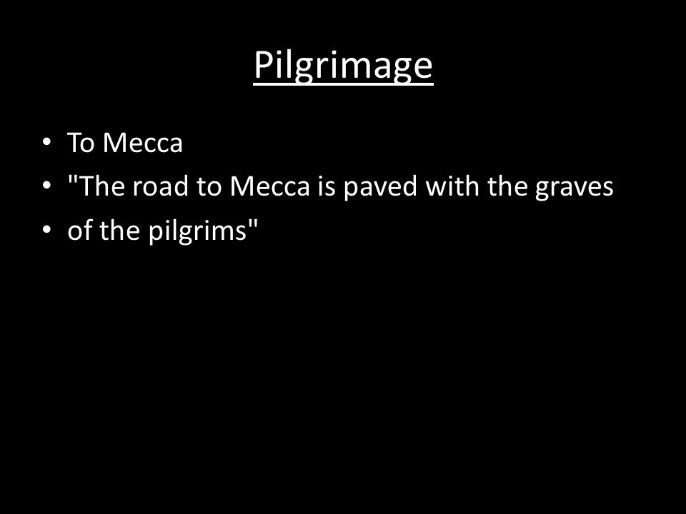Pilgrimage To Mecca The road to Mecca is paved with the graves of the pilgrims