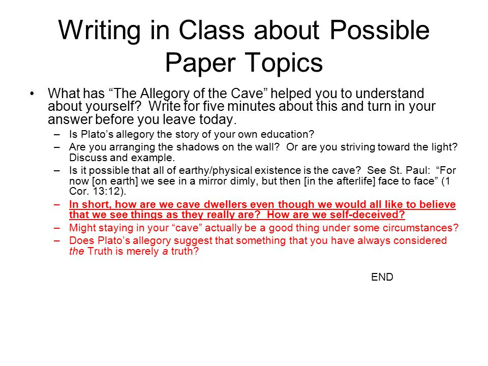 Writing in Class about Possible Paper Topics What has The Allegory of the Cave helped you to understand about yourself.