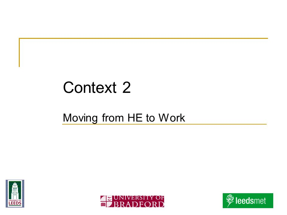 Context 2 Moving from HE to Work