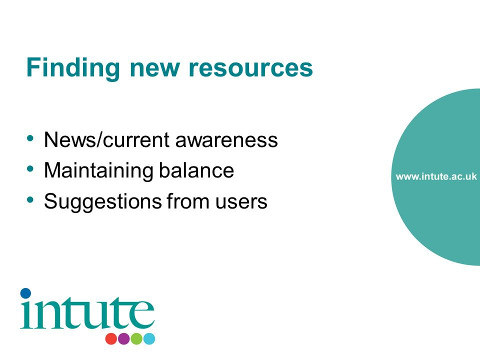 Finding new resources News/current awareness Maintaining balance Suggestions from users