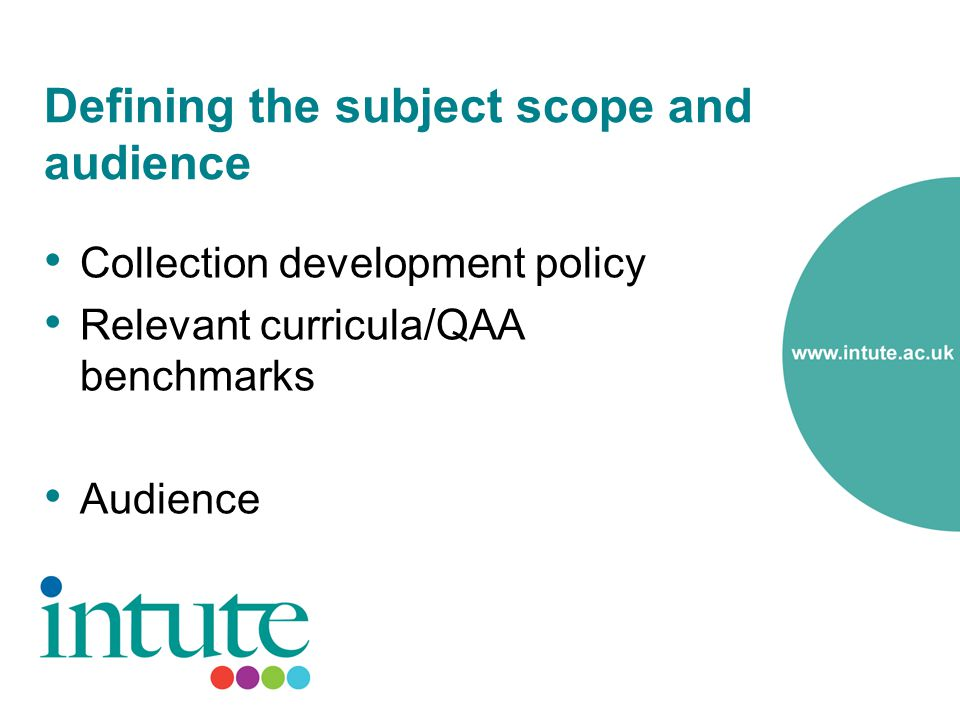 Defining the subject scope and audience Collection development policy Relevant curricula/QAA benchmarks Audience