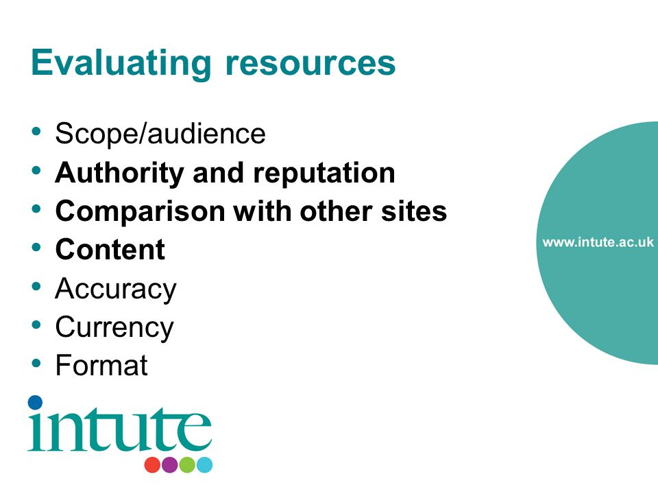 Evaluating resources Scope/audience Authority and reputation Comparison with other sites Content Accuracy Currency Format