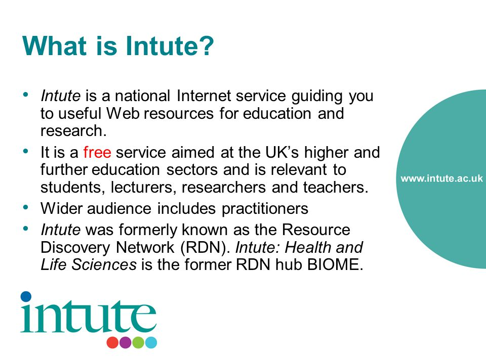 What is Intute? Intute is a national Internet service guiding you to useful Web resources for education and research. It is a free service aimed at th