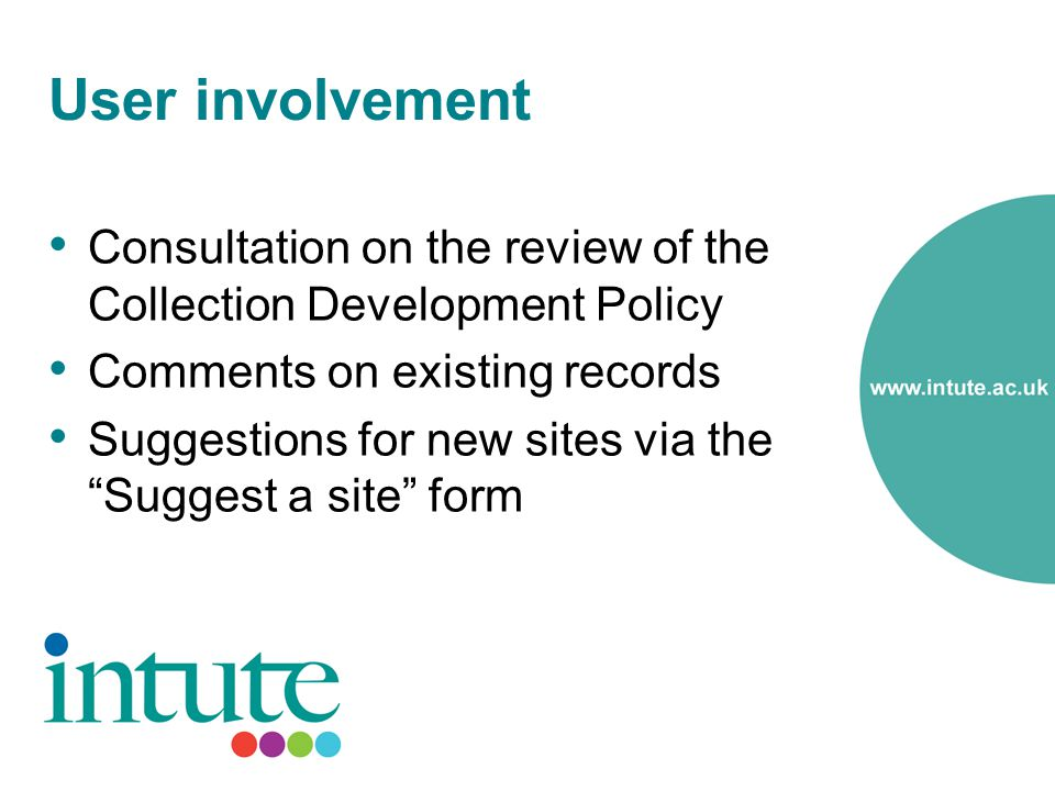 User involvement Consultation on the review of the Collection Development Policy Comments on existing records Suggestions for new sites via the Suggest a site form