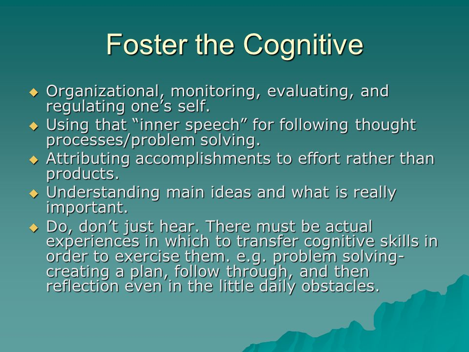 Foster the Cognitive  Organizational, monitoring, evaluating, and regulating one's self.