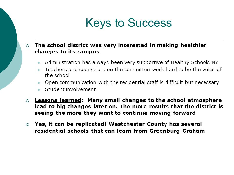 Keys to Success  The school district was very interested in making healthier changes to its campus.