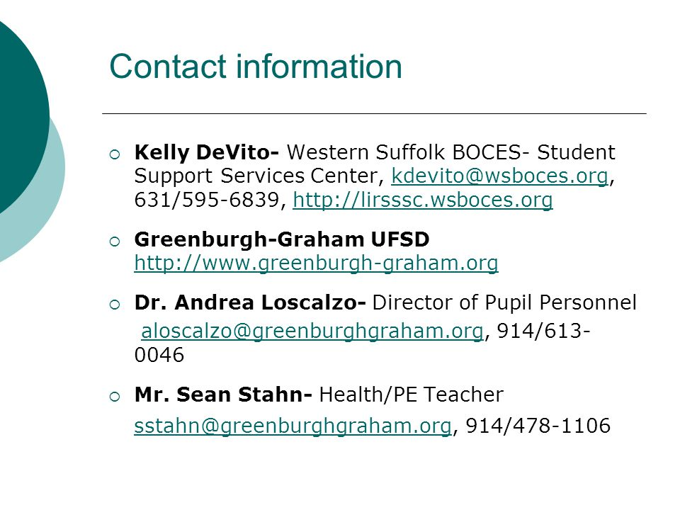 Contact information  Kelly DeVito- Western Suffolk BOCES- Student Support Services Center, kdevito@wsboces.org, 631/595-6839, http://lirsssc.wsboces.orgkdevito@wsboces.orghttp://lirsssc.wsboces.org  Greenburgh-Graham UFSD http://www.greenburgh-graham.org http://www.greenburgh-graham.org  Dr.