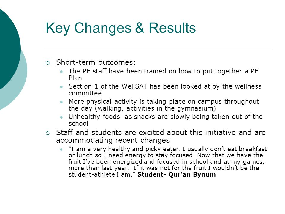 Key Changes & Results  Short-term outcomes: The PE staff have been trained on how to put together a PE Plan Section 1 of the WellSAT has been looked