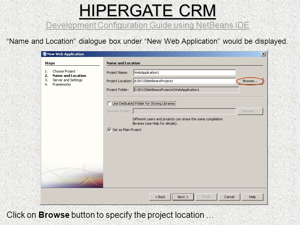 """Name and Location"" dialogue box under ""New Web Application"" would be displayed. Click on Browse button to specify the project location … HIPERGATE CR"
