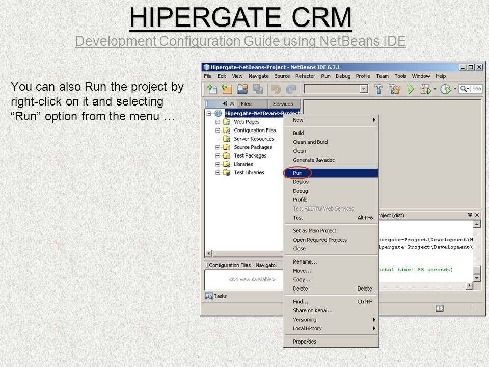 "You can also Run the project by right-click on it and selecting ""Run"" option from the menu … HIPERGATE CRM HIPERGATE CRM Development Configuration Gui"