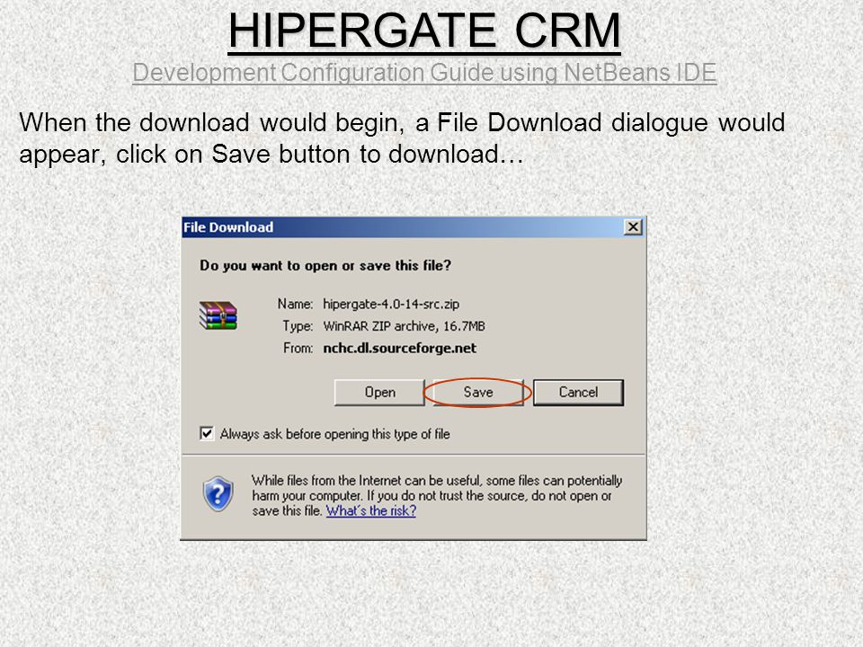 When the download would begin, a File Download dialogue would appear, click on Save button to download… HIPERGATE CRM HIPERGATE CRM Development Config