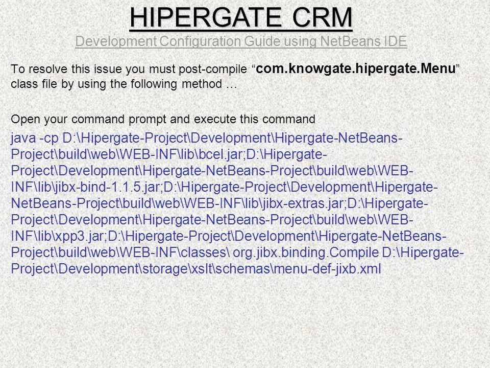 "To resolve this issue you must post-compile "" com.knowgate.hipergate.Menu "" class file by using the following method … Open your command prompt and ex"