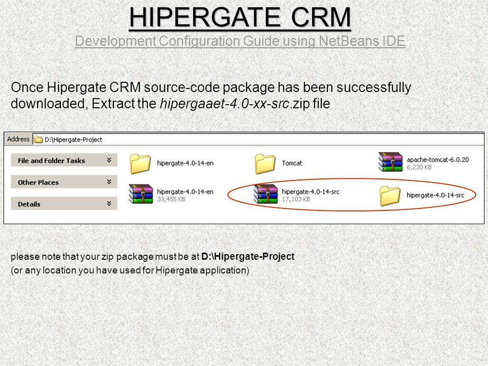 Once Hipergate CRM source-code package has been successfully downloaded, Extract the hipergaaet-4.0-xx-src.zip file please note that your zip package
