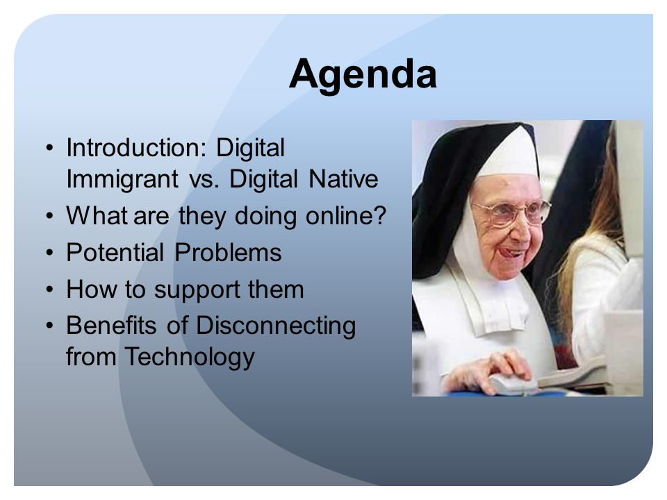 Agenda Introduction: Digital Immigrant vs.Digital Native What are they doing online.