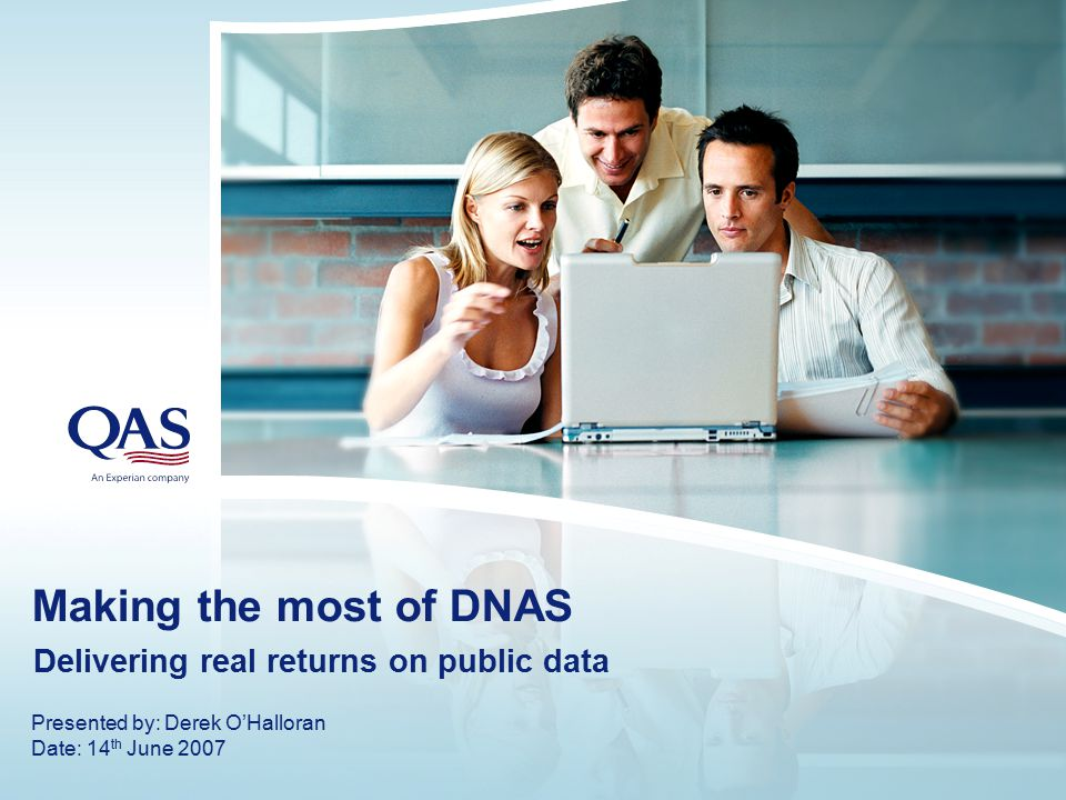 Making the most of DNAS Delivering real returns on public data Presented by: Derek O'Halloran Date: 14 th June 2007