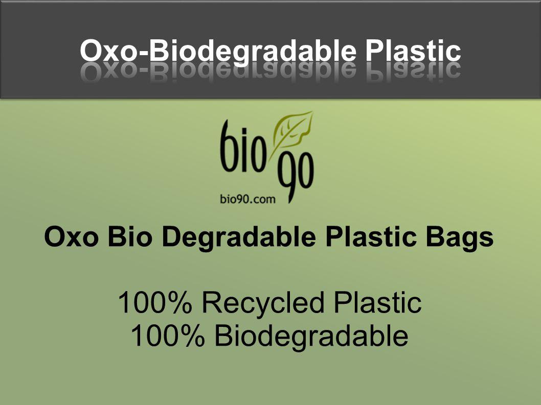 Oxo-Biodegradable Plastic Oxo Bio Degradable Plastic Bags 100% Recycled Plastic 100% Biodegradable