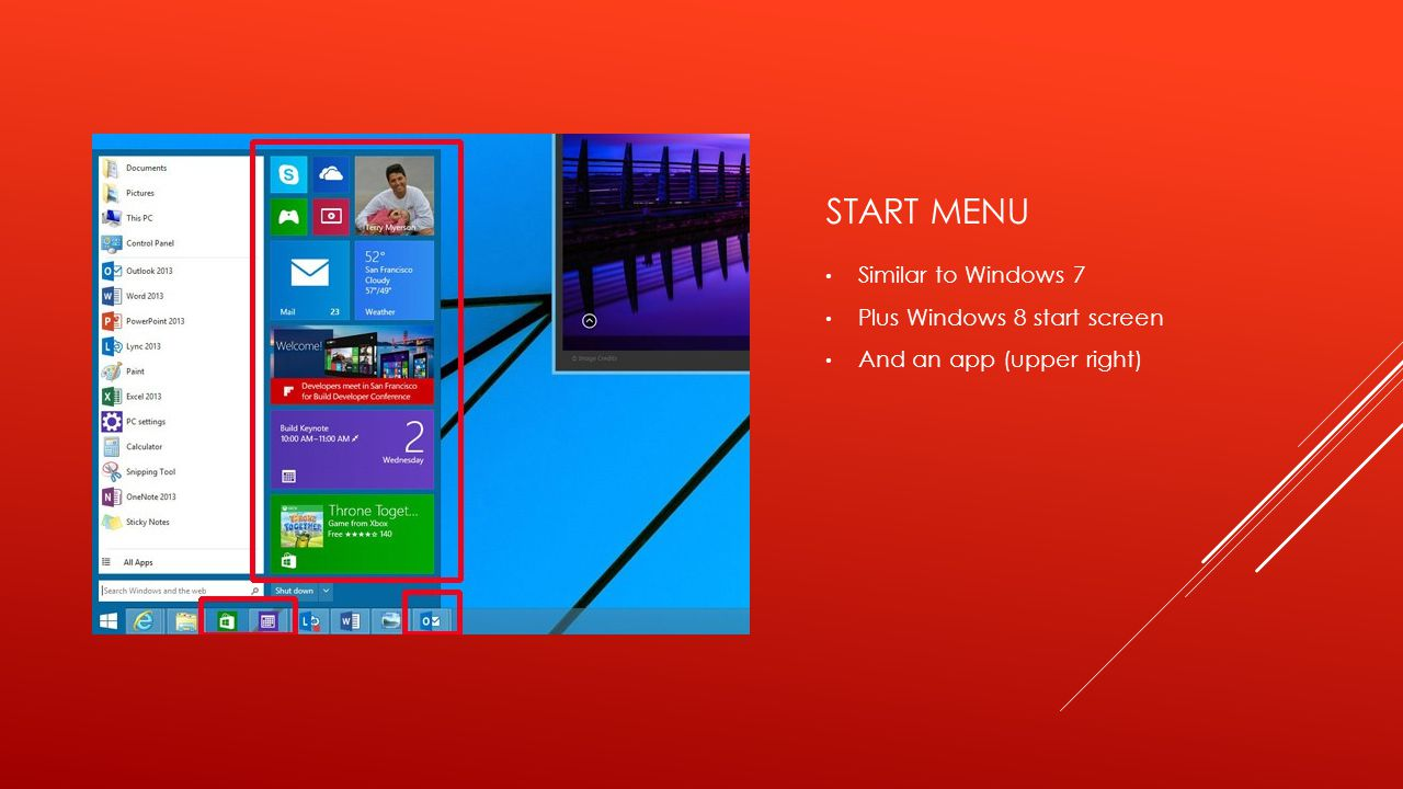 START MENU Similar to Windows 7 Plus Windows 8 start screen And an app (upper right)
