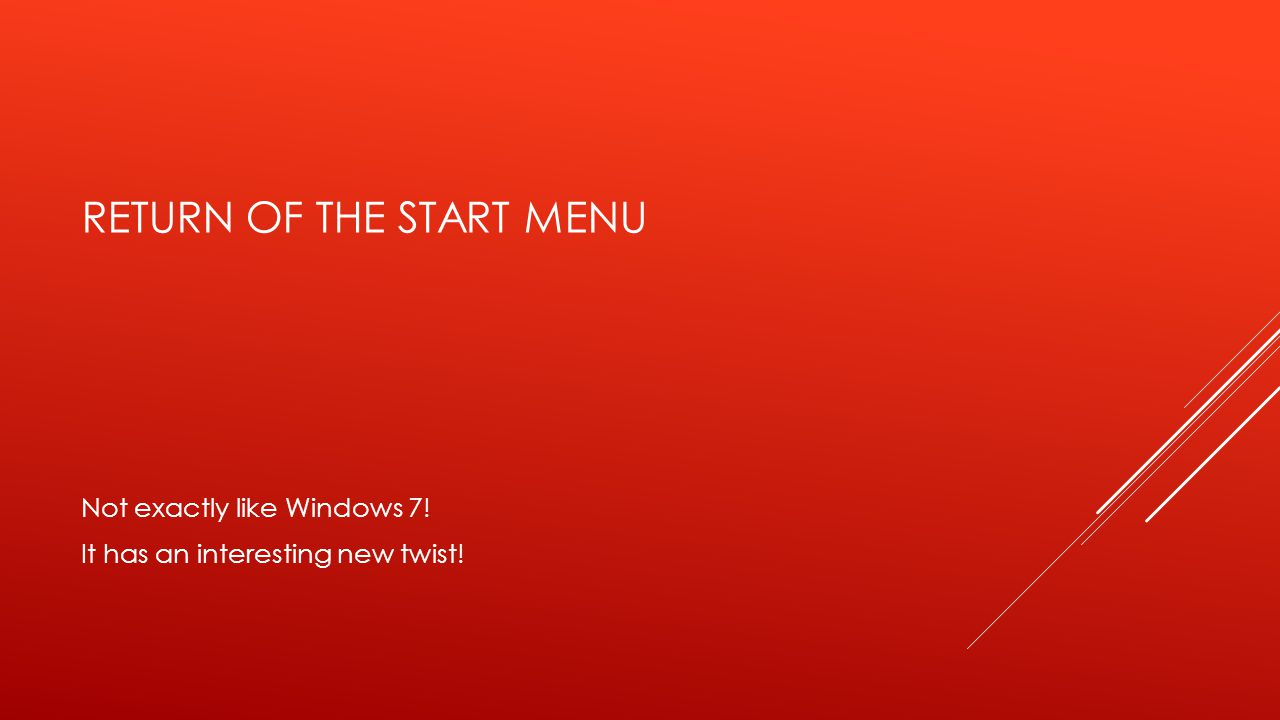 RETURN OF THE START MENU Not exactly like Windows 7! It has an interesting new twist!