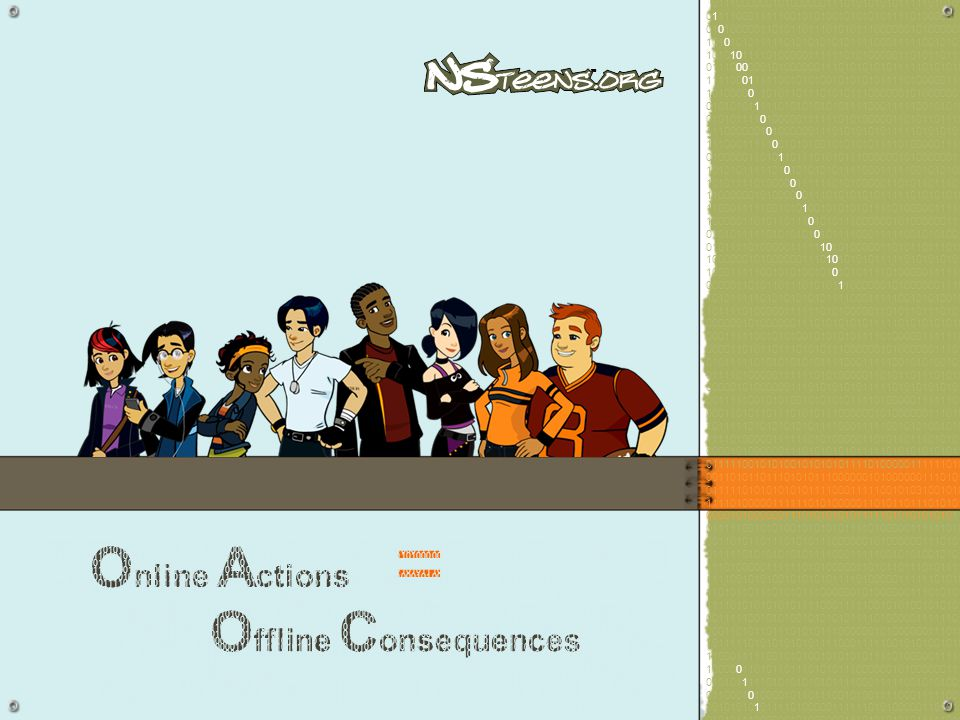Resources for You www.NetSmartz.org –W–Watch teens' real-life stories and learn how to make safer choices online www.NSTeens.org –W–Watch NSTeens animated videos and read the webcomic for online safety tips www.cybertipline.com –I–If you or someone you know has been victimized, make a report and tell a trusted adult
