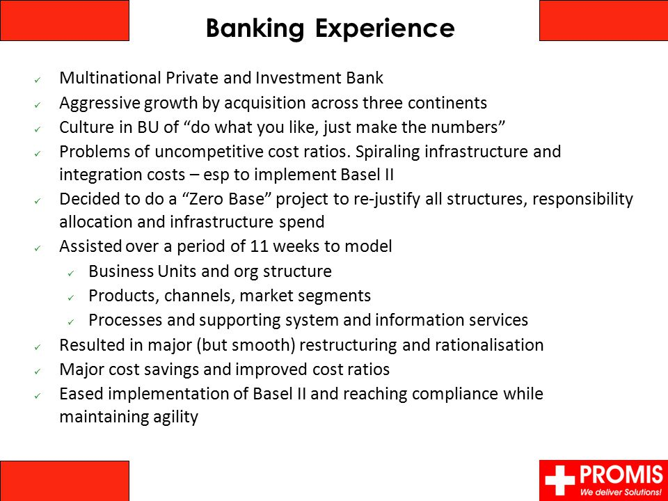 "Banking Experience Multinational Private and Investment Bank Aggressive growth by acquisition across three continents Culture in BU of ""do what you li"