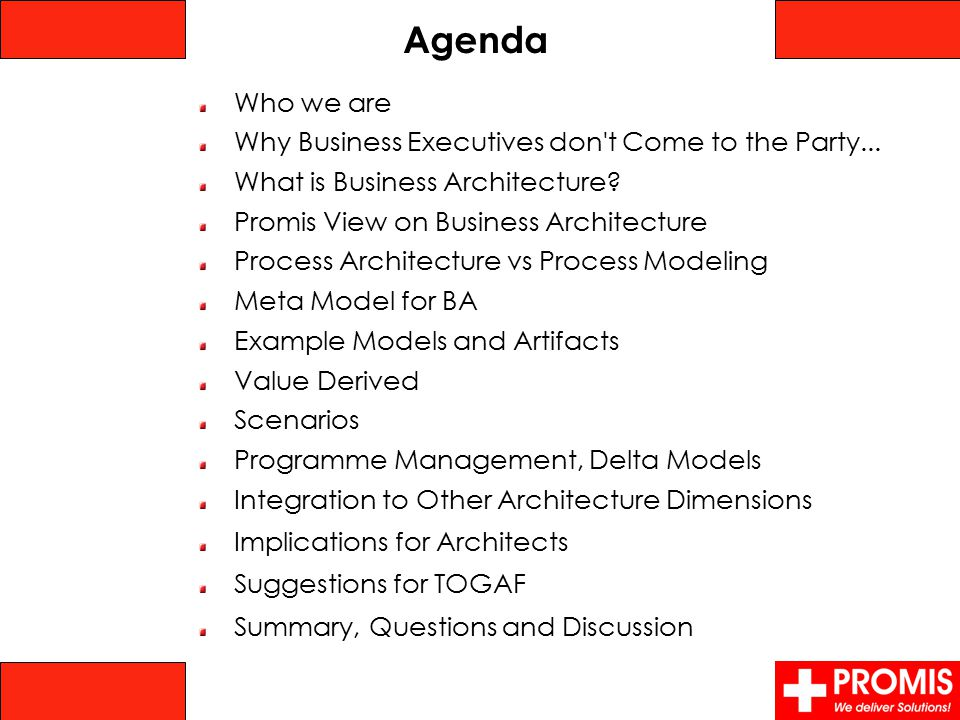 Agenda Who we are Why Business Executives don't Come to the Party... What is Business Architecture? Promis View on Business Architecture Process Archi