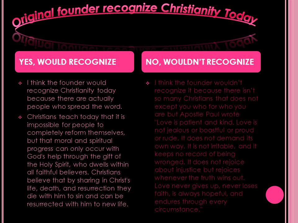  I think the founder would recognize Christianity today because there are actually people who spread the word.