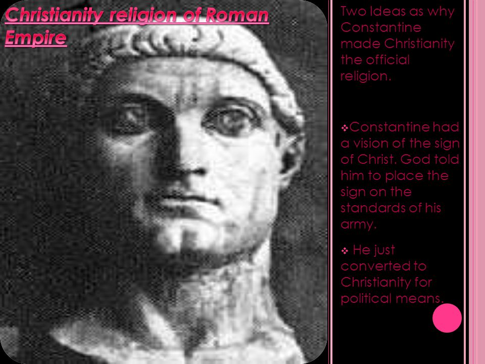 Two Ideas as why Constantine made Christianity the official religion.