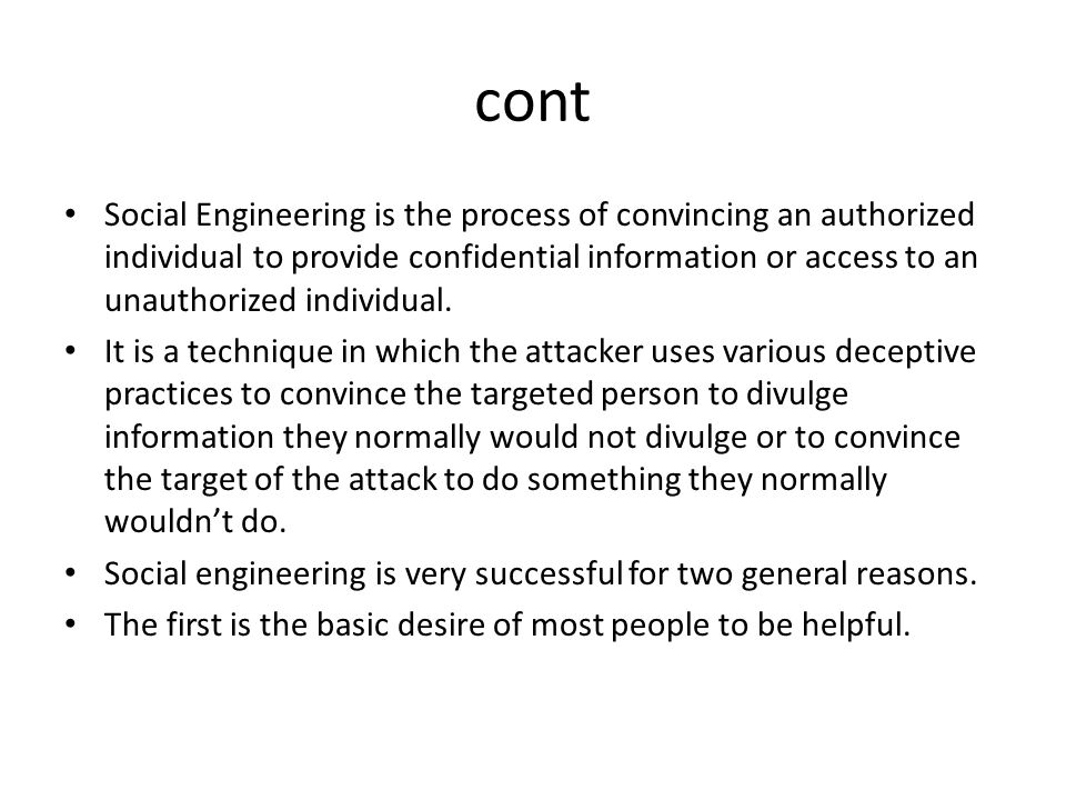 cont Social Engineering is the process of convincing an authorized individual to provide confidential information or access to an unauthorized individ