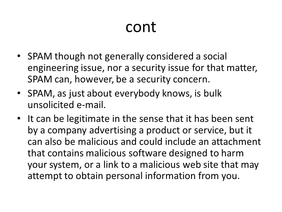 cont SPAM though not generally considered a social engineering issue, nor a security issue for that matter, SPAM can, however, be a security concern.