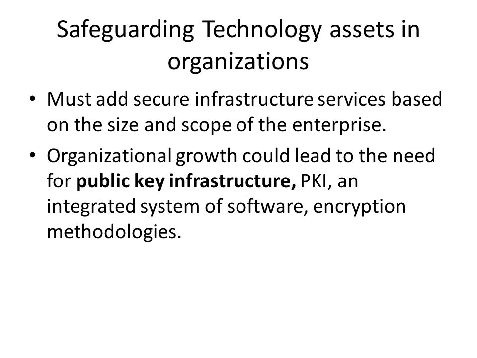 Safeguarding Technology assets in organizations Must add secure infrastructure services based on the size and scope of the enterprise. Organizational