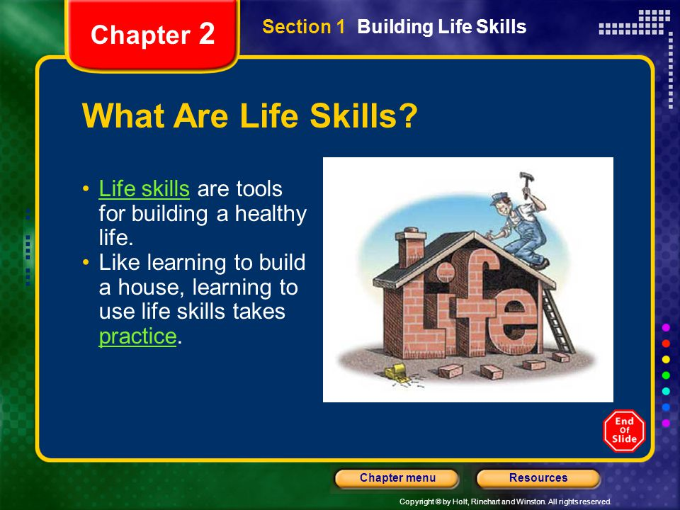 Copyright © by Holt, Rinehart and Winston. All rights reserved. ResourcesChapter menu Section 1 Building Life Skills Chapter 2 What Are Life Skills? L