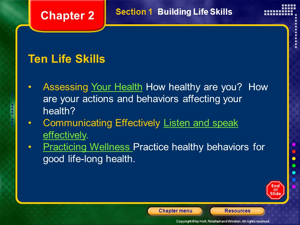 Copyright © by Holt, Rinehart and Winston. All rights reserved. ResourcesChapter menu Section 1 Building Life Skills Ten Life Skills Assessing Your He
