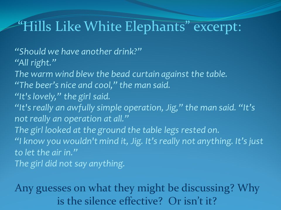 Hills Like White Elephants excerpt: Should we have another drink? All right. The warm wind blew the bead curtain against the table.