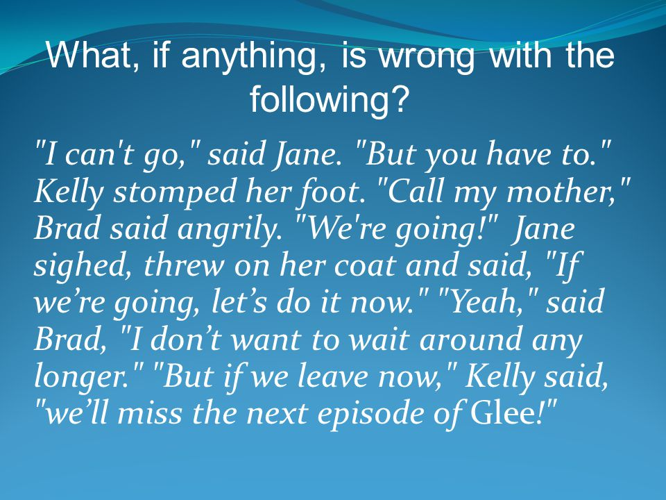 I can t go, said Jane. But you have to. Kelly stomped her foot.