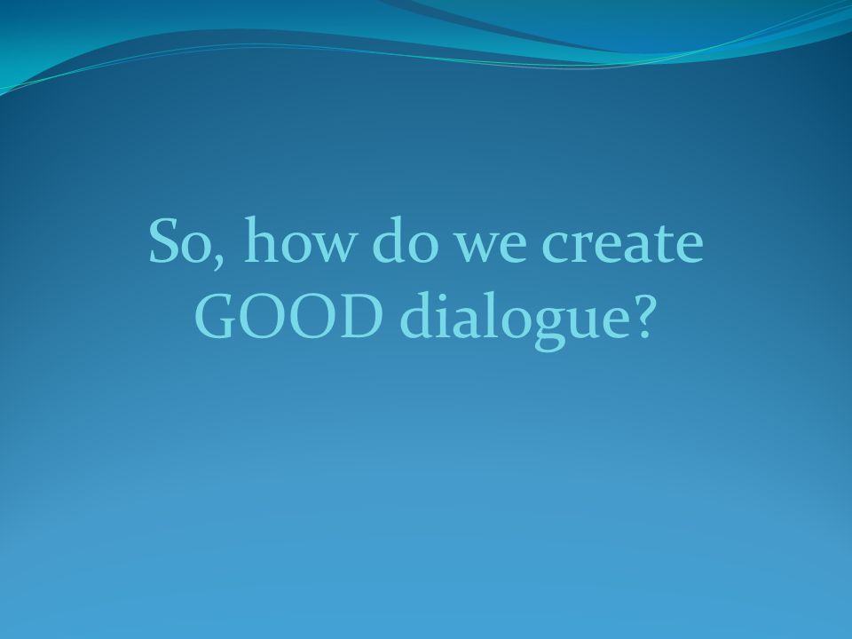 So, how do we create GOOD dialogue?