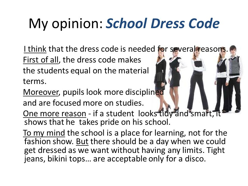 My opinion: School Dress Code I think that the dress code is needed for several reasons.