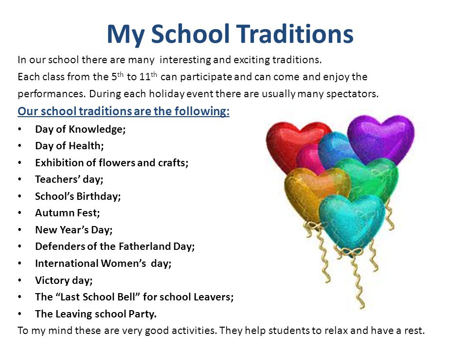 My School Traditions In our school there are many interesting and exciting traditions.