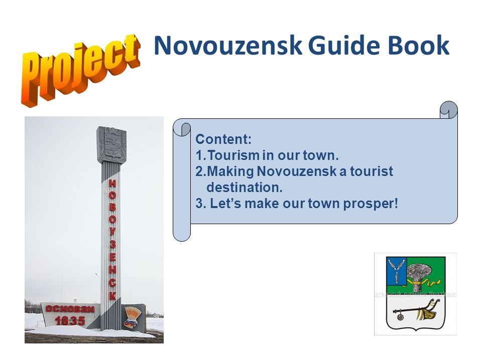 Novouzensk Guide Book Сontent: 1.Tourism in our town.