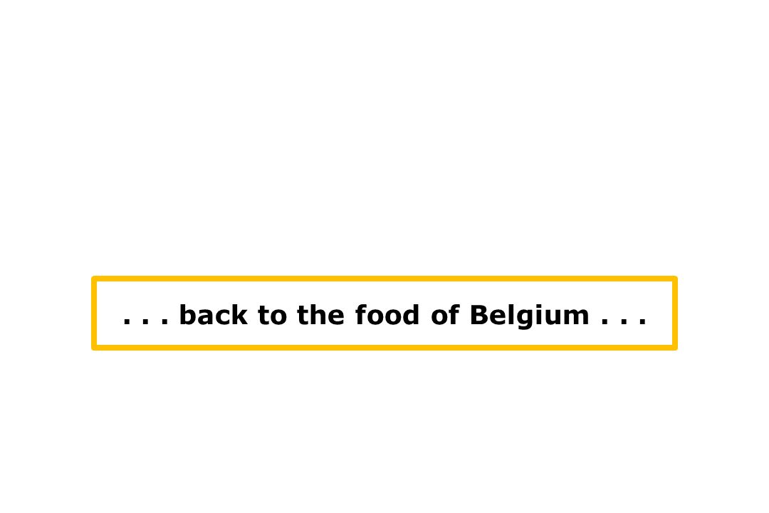 ... back to the food of Belgium...