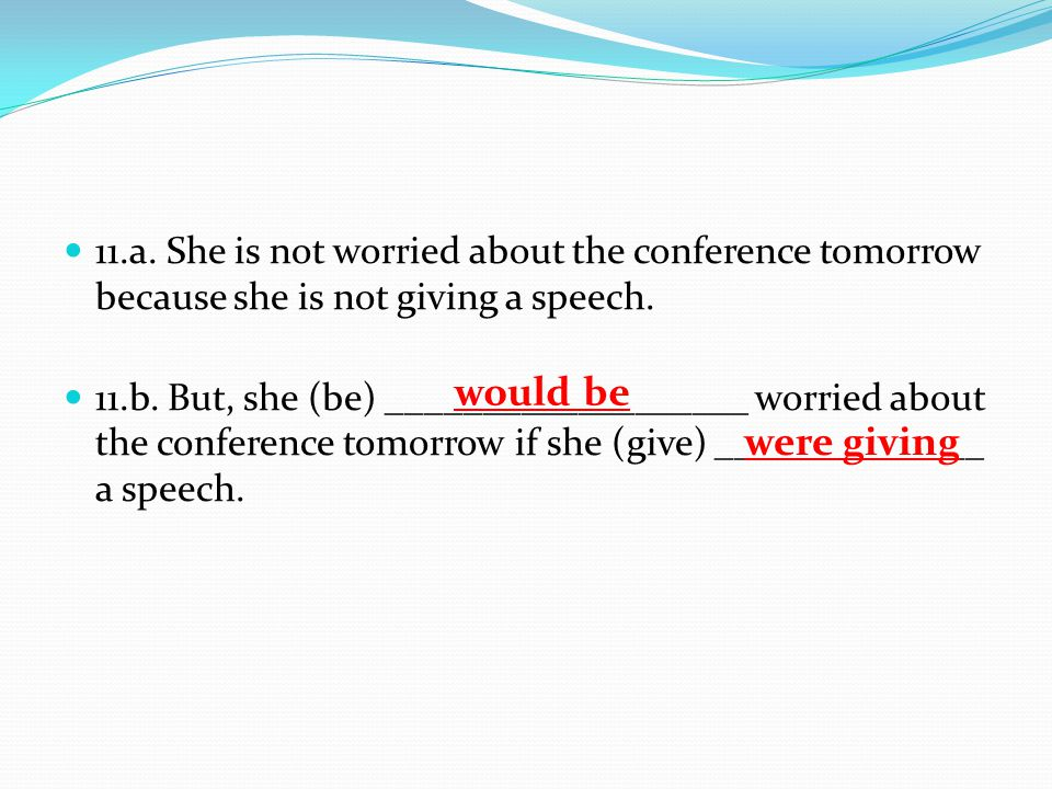 11.a.She is not worried about the conference tomorrow because she is not giving a speech.